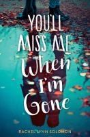 Cover image for You'll miss me when I'm gone / Rachel Lynn Solomon.