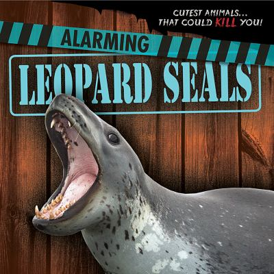 Cover image for Alarming leopard seals / by Eleanor Snyder.