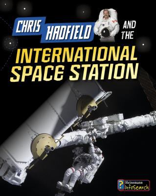 Cover image for Chris Hadfield and the International Space Station / Andrew Langley.