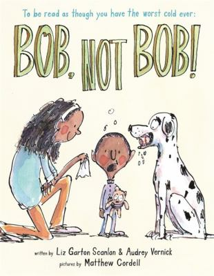 Cover image for Bob, not Bob! / written by Liz Garton Scanlon &  Audrey Vernick ; pictures by Matthew Cordell.