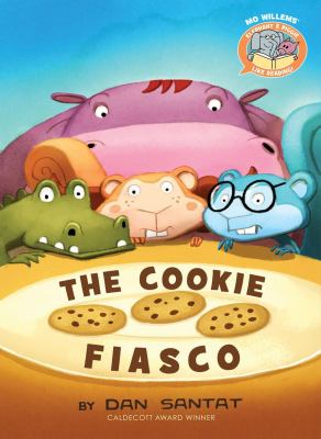 Cover image for The cookie fiasco / by [Mo Willems and] Dan Santat.