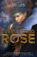 Cover image for The everlasting rose / Dhonielle Clayton.