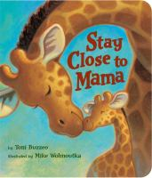 Cover image for Stay close to Mama / by Toni Buzzeo ; illustrated by Mike Wohnoutka.