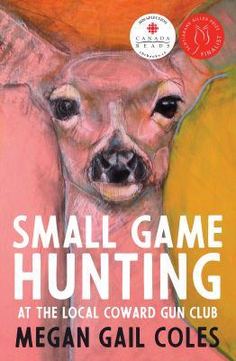 Cover image for Small game hunting at the local coward gun club / Megan Gail Coles.