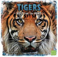 Cover image for Tigers : built for the hunt / by Julia Vogel ; consultant: Dr. Jackie Gai, DVM, Wildlife Veterinarian.