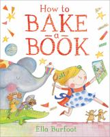 Cover image for How to bake a book / Ella Burfoot.