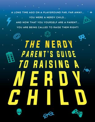 Cover image for A nerdy parent's guide to raising a nerdy child : an unofficial parenting guide / Leo Murphy.