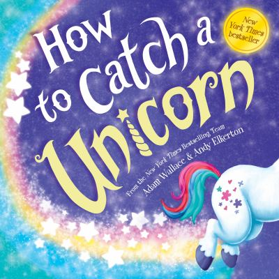 Cover image for How to catch a unicorn / Adam Wallace & Andy Elkerton.
