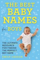 Cover image for The best baby names for boys : [the ultimate resource for finding the perfect boy name] / Emily Larson.
