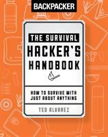 Cover image for The survival hacker's handbook : how to survive with just about anything / Ted Alvarez.