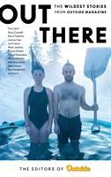 Cover image for Out there : the wildest stories from Outside magazine / the Editors of Outside Magazine.