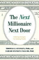 Cover image for The next millionaire next door : enduring strategies for building wealth / Thomas J. Stanley, PhD, and Sarah Stanley Fallaw, PhD.