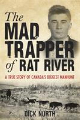 Cover image for The mad trapper of Rat River : a true story of Canada's biggest manhunt / Dick North.