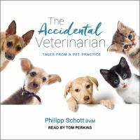 Cover image for The accidental veterinarian : tales from a pet practice / Philipp Schott.