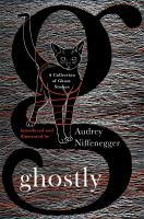 Cover image for Ghostly : a collection of ghost stories / edited, illustrated and introduced by Audrey Niffenegger.