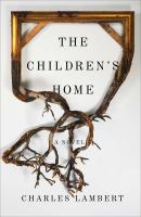 Cover image for The children's home : a novel / Charles Lambert.