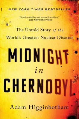 Cover image for Midnight in Chernobyl : the untold story of the world's greatest nuclear disaster / Adam Higginbotham.