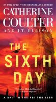 Cover image for The sixth day / Catherine Coulter and J.T. Ellison.