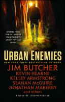 Cover image for Urban enemies : a collection of urban fantasy stories from Kelley Armstrong, Jim Butcher, Domino Finn, Diana Pharaoh Francis, Kevin Hearne, Faith Hunter, Caitlin Kittredge, Jonathan Maberry, Seanan McGuire, Jon F. Merz, Joseph Nassise, Lilith Saintcrow, Steven Savile, Craig Schaefer, Jeff Somers, Carrie Vaughn, Sam Witt / edited by Joseph Nassise.