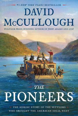Cover image for The pioneers : the heroic story of the settlers who brought the American ideal West / David McCullough.