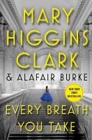 Cover image for Every breath you take / Mary Higgins Clark and Alafair Burke.