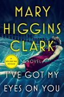 Cover image for I've got my eyes on you : a novel / Mary Higgins Clark.