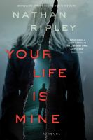 Cover image for Your life is mine : a novel / Nathan Ripley.