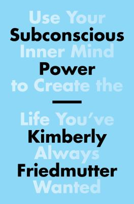 Cover image for Subconscious power : use your inner mind to create the life you've always wanted / Kimberly Friedmutter, CHt.