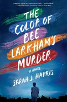 Cover image for The color of Bee Larkham's murder : [a novel] / Sarah J. Harris.