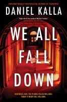Cover image for We all fall down / Daniel Kalla.