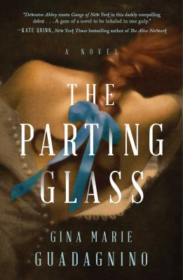 Cover image for The parting glass : [a novel] / Gina Marie Guadagnino.