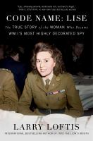 Cover image for Code name : Lise : the true story of World War II's most highly decorated woman / Larry Loftis.