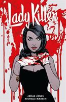 Cover image for Lady killer. Vol. 2 / story and art by Joëlle Jones ; colors by Michelle Madsen ; letters by Crank!.