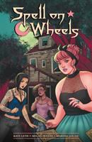 Cover image for Spell on wheels / story by Kate Leth ; art by Megan Levens ; colors by Marissa Louise ; letters by Nate Piekos of Blambot ; cover by Jen Bartel ; chapter break art by Ming Doyle, Paulina Ganucheau, Marguerite Sauvage, Jen Bartel, and Joe Quinones.