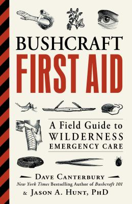 Cover image for Bushcraft first aid : a field guide to wilderness emergency care / Dave Canterbury and Jason A. Hunt.