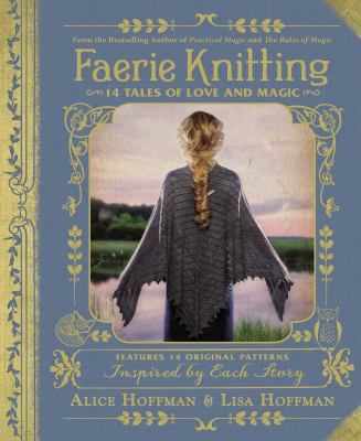 Cover image for Faerie knitting : 14 tales of love and magic / Alice Hoffman and Lisa Hoffman.