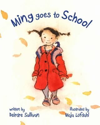 Cover image for Ming goes to school / written by Deirdre Sullivan ; illustrated by Maja Lofdahl Green.