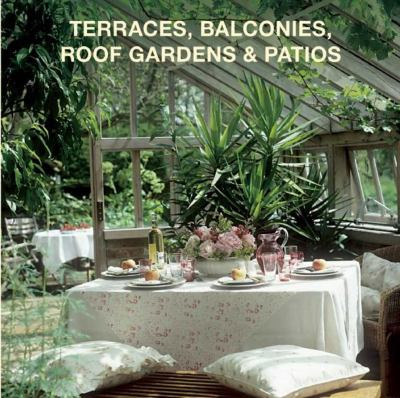Cover image for Terraces, balconies, roof gardens & patios / editor and texts: Marta Serrats ; editorial project: LOFT Publications.