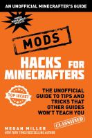 Cover image for Hacks for minecrafters: mods : the unofficial guide to tips and tricks that other guides won't teach you / Megan Miller.