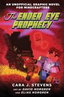 Cover image for The Ender eye prophecy : an unofficial graphic novel for Minecrafters / Cara J. Stevens ; art by David Norgren and Elias Norgren.