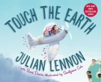 Cover image for Touch the Earth / Julian Lennon with Bart Davis ; illustrated by Smiljana Coh.