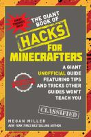 Cover image for The giant book of hacks for Minecrafters : a giant unofficial guide featuring tips and tricks other guides won't teach you / Megan Miller.