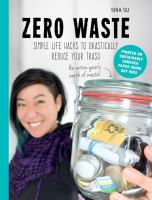 Cover image for Zero waste : simple life hacks to drastically reduce your trash / Shia Su.