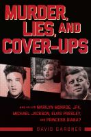 Cover image for Murder, lies, and cover-ups : who killed Marilyn Monroe, JFK, Michael Jackson, Elvis Presley, and Princess Diana? / David Gardner.
