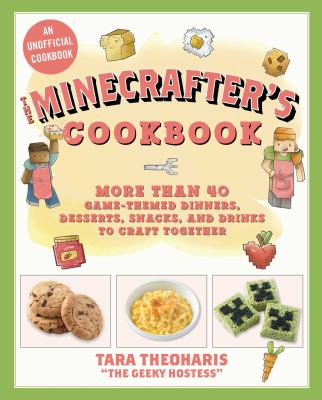 Cover image for The Minecrafter's cookbook : more than 40 game-themed dinners, desserts, snacks, and drinks to craft together / Tara Theoharis.