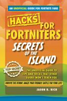 Cover image for Fortnite Battle Royale hacks : secrets of the island: the unoffical guide to tips and tricks that other guides won't teach you / Jason R. Rich.