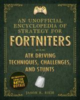 Cover image for An unofficial encyclopedia of strategy for Fortniters : ATK driving techniques, challenges, and stunts / Jason R. Rich.