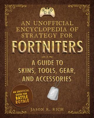 Cover image for Unofficial Encyclopedia of Strategy for Fortniters : a Guide to Fortnite Skins, Tools, Gear, and Accessories.