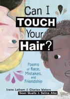 Cover image for Can I touch your hair? : poems of race, mistakes, and friendship / Irene Latham & Charles Waters ; illustrated by Sean Qualls & Selina Alko.