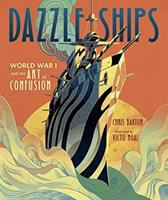 Cover image for Dazzle ships : World War I and the art of confusion / Chris Barton ; illustrated by Victo Ngai.
